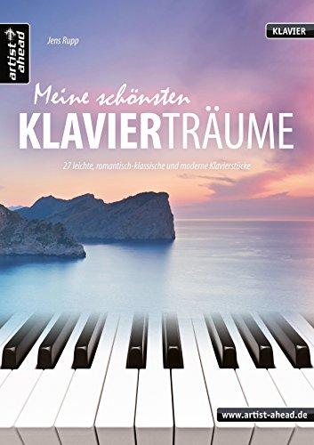 Meine schönsten Klavierträume: 27 leichte, romantisch-klassische und moderne Klavierstücke. Gefühlvolle Spielstücke. Spielbuch für Piano. Songbook. Musiknoten.