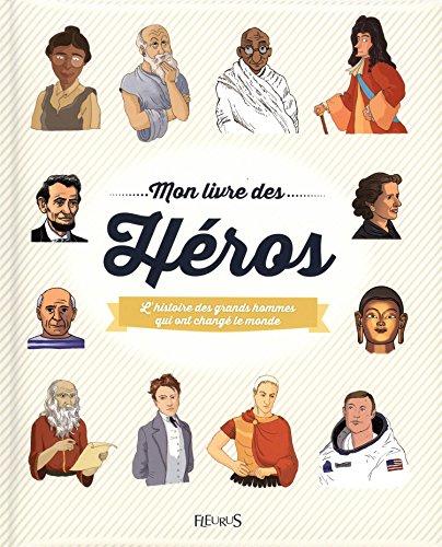 Mon livre des héros : L'histoire des grands hommes qui ont changé le monde