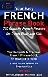 Your Easy French Phrase Book 700 Realistic French Phrases for Travel Study and Kids: Your Complete and Practical French Phrasebook for Traveling to France Learn French Words for Everyday Use