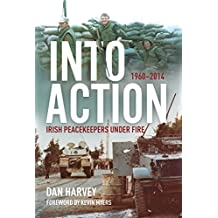 Into Action: Irish Peacekeepers Under Fire, 1960–2014 (English Edition)