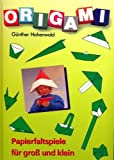 Origami - Papierfaltspiele für Groß und Klein [Illustrierte Ausgabe] (Hobby-Ratgeber)