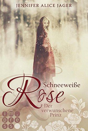 Schneeweiße Rose. Der verwunschene Prinz (Rosenmärchen 1)
