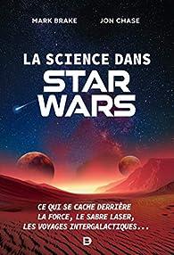 La science dans Star Wars : Ce qui se cache derrière la Force, le sabre laser, les voyages intergalactiques... par Mark Brake