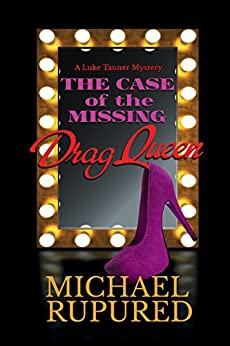 The Case of the Missing Drag Queen (Luke Tanner Mysteries Book 1) (English Edition) van [Rupured, Michael]