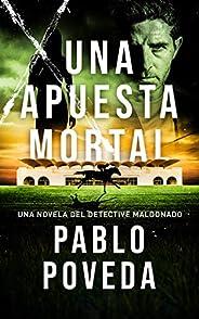 Una Apuesta Mortal: Una novela del detective Maldonado (Detective privado Javier Maldonado, novela negra españ