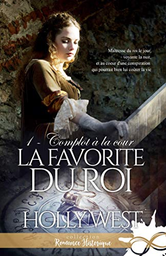 Complot à la cour: La favorite du roi, T1 par [West , Holly]