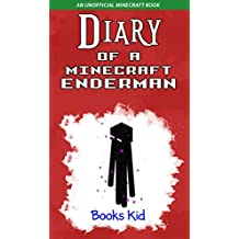 Diary of a Minecraft Enderman: An Unofficial Minecraft Book (Minecraft Diary Books and Wimpy Zombie Tales For Kids 9) (English Edition)