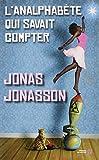 L' analphabète qui savait compter : roman / Jonas Jonasson   Jonasson, Jonas (1961-....). Auteur