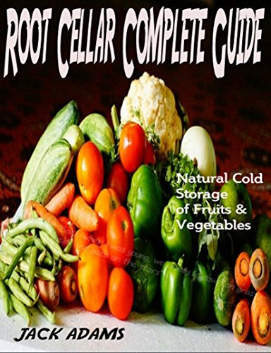 Guide: Natural Cold Storage of Fruits & Vegetables: Principles of Root Cellar Success ;Low-Cost Methods of Growing Fruits & Vegetables (Gardening Guides Book 2) (English Edition) ()