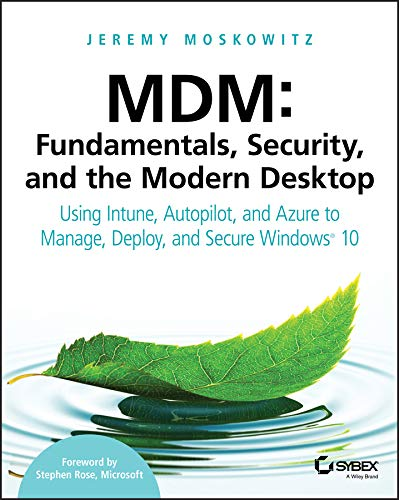 MDM: Fundamentals, Security, and the Modern Desktop: Using Intune, Autopilot, and Azure to Manage, Deploy, and Secure Windows 10 Autopiloten Autopilot-systeme