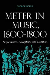 Meter in Music, 1600-1800: Performance, Perception, and Notation (Music: Scholarship and Performance) by George Houle (2000-06-22)