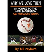 Why We Love Them: An Homage to the World Champion San Francisco Giants (English Edition)