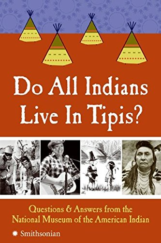 do-all-indians-live-in-tipis-questions-and-answers-from-the-national-museum-of-the-american-indian