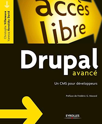 Drupal avancé: Un CMS pour développeurs (Accès libre) par Christophe Villeneuve