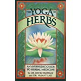 Yoga of Herbs, Ayurvedic Guide, Second Revised and Enlarged Edition: An Ayurvedic Guide to Herbal Medicine
