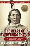The Heart of Everything That Is: The Untold Story of Red Cloud, An American Legend - Bob Drury, Tom Clavin