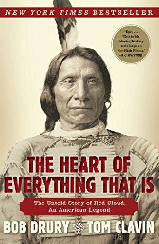 The Heart of Everything That Is: The Untold Story of Red Cloud, an American Legend por Bob Drury