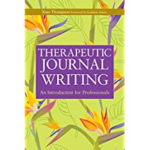 Therapeutic Journal Writing: An Introduction for Professionals (Writing for Therapy or Personal Development) (English Edition)