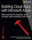 Building Cloud Apps with Microsoft Azure: Best Practices for DevOps, Data Storage, High Availability, and More (Developer Reference)