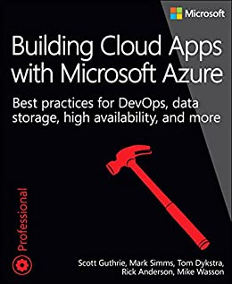 Building Cloud Apps with Microsoft Azure: Best Practices for DevOps, Data Storage, High Availability, and More par [Guthrie, Scott, Simms, Mark, Dykstra, Tom, Anderson, Rick, Wasson, Mike]