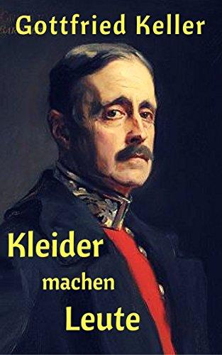 Kleider machen Leute: Eine Erzählung über die Macht des schönen Scheins (German Edition)