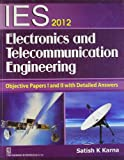 IES 2012 Electronics and Telecommunication Engineering: Objective Papers I and II with Detailed Answers - Karna Sk