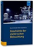 Geschichte der elektrischen Beleuchtung (Geschichte der Elektrotechnik Bd.26)