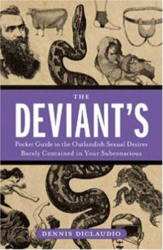 The Deviant's Pocket Guide to the Outlandish Sexual Desires Barely Contained in Your Subconscious by Dennis DiClaudio (3-Nov-2008) Paperback