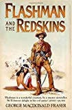 Flashman and the Redskins (the Flashman Papers, Book 6): from the Flashman Papers 1849-50 and 1875-76 (Flashman 06)
