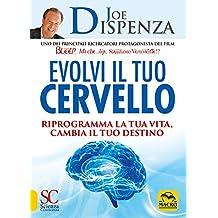 Evolvi il tuo cervello. Riprogramma la tua vita, cambia il tuo destino