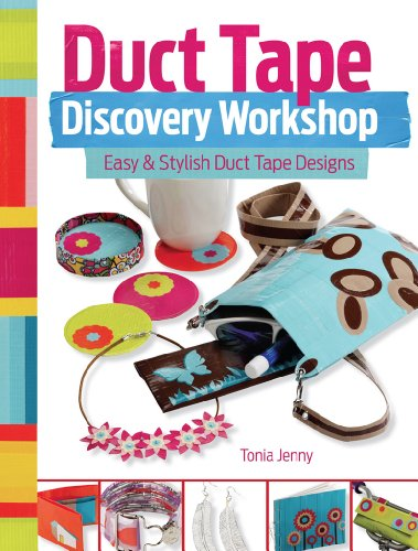 Duct Tape Discovery Workshop: Easy and Stylish Duct Tape Designs (English Edition)