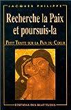 Recherche la paix et poursuis-la de Jacques Philippe (3 mai 2000) Poche