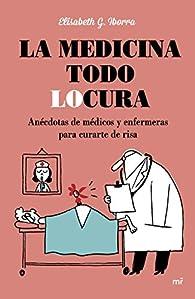 La medicina todo locura par Elisabeth G. Iborra