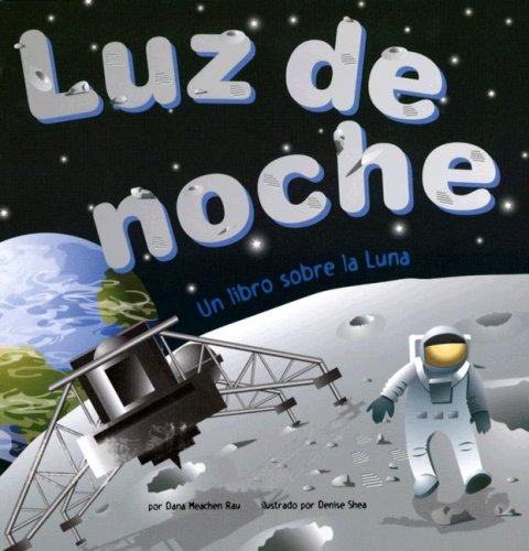 Luz De Noche/ Night Light: Un Libro Sobre La Luna/ a Book About the Moon (Ciencia Asombrosa: Exploremos El Espacio) por Dana Meachen Rau