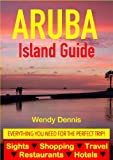 Aruba Island Guide - Sightseeing, Hotel, Restaurant, Travel & Shopping Highlights (English Edition)
