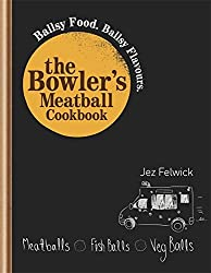 The Bowler's Meatball Cookbook: Ballsy food. Ballsy flavours. by Jez Felwick (2013-02-01)