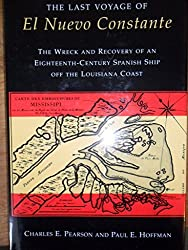 The Last Voyage of El Nuevo Constante: The Wreck and Recovery of an Eighteenth-Century Spanish Ship Off the Louisiana Coast by Charles E. Pearson (1995-02-02)