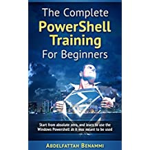 The Complete PowerShell Training For Beginners: Start from absolute zero, and learn to use the Windows Powershell as it was meant to be used. (English Edition)