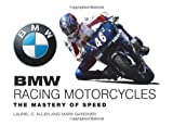 BMW Racing Motorcycles: The Mastery of Speed by Laurel C. Allen (2008-04-15)