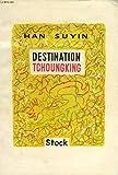 Han Suyin. Destination Tchoungking (Destination Chungking). Récit traduit de l'anglais par Daria Olivier