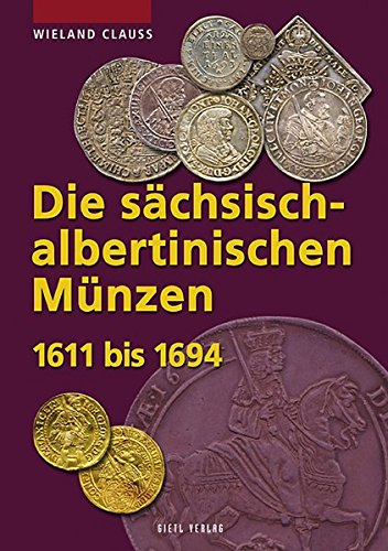 Die sächsisch-albertinischen Münzen 1611 - 1694. 1611 bis 1694 (Die Münzen Sachsens) -