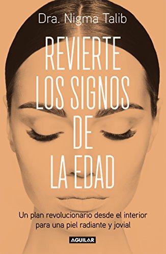 Revierte los signos de la edad: Un plan revolucionario desde el interior para una piel radiante y jovial por Nigma Talib