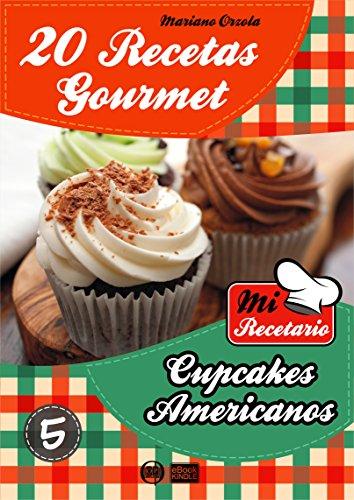 20 RECETAS GOURMET - CUPCAKES AMERICANOS (Colección Mi Recetario nº 5)