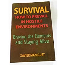 Survival: How to Prevail in Hostile Environments, Braving the Elements and St...