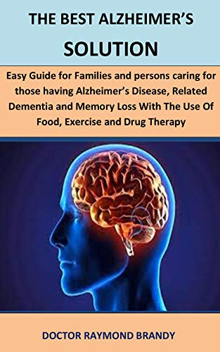 The Best Alzheimer\'s Solution: Easy Guide For Families And persons caring for those having Alzheimer\'s Disease,  Related Dementia And Memory Loss With ... and Drug Therapy (English Edition)