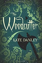 The Woodcutter by Kate Danley (2012-11-06)