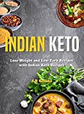 Indian Keto Cookbook: Lose Weight and Low Carb Recipes with Indian Keto Recipes (English Edition)