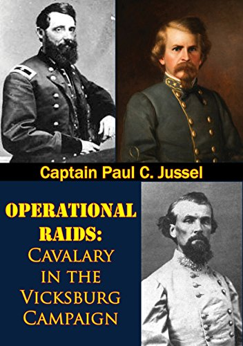 Operational Raids: Cavalry In The Vicksburg Campaign, 1862-1863 (English Edition) Captain Amerikanischen Bürgerkrieg