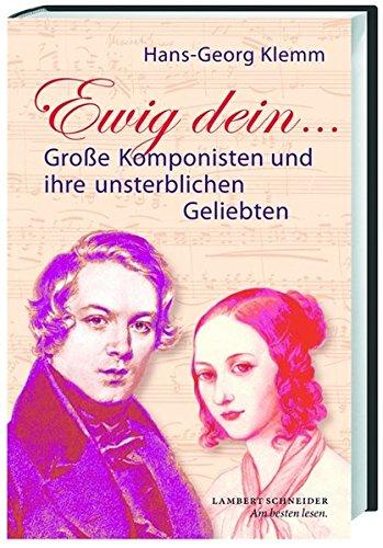 Ewig dein ...: Große Komponisten und ihre unsterblichen Geliebten