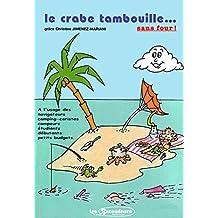 Le crabe tambouille sans four !: 115 recettes simples et économiques pour confectionner gâteaux, gratins, pizzas ou tartes, etc... à réaliser avec ou sans four!